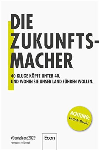 Die Zukunftsmacher: #Deutschland 2029 / 40 kluge Köpfe unter 40 und wohin sie unser Land führen wollen (Kluge Bär)