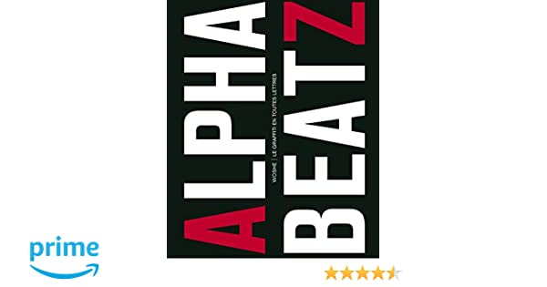 Alphabeatz Le Graffiti En Toutes Lettres Relie 26 Septembre 2013