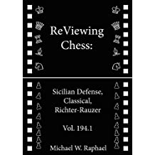 ReViewing Chess: Sicilian, Classical, Richter-Rauzer, Vol. 194.1 (ReViewing Chess: Openings) (English Edition)