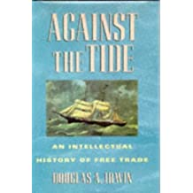 Against the Tide: An Intellectual History of Free Trade by Douglas A. Irwin (1996-04-29)