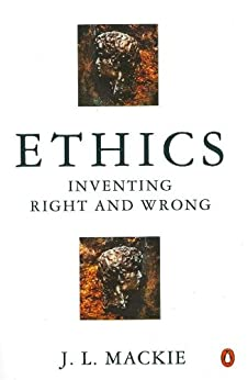 Ethics: Inventing Right and Wrong by [Mackie, J.L.]