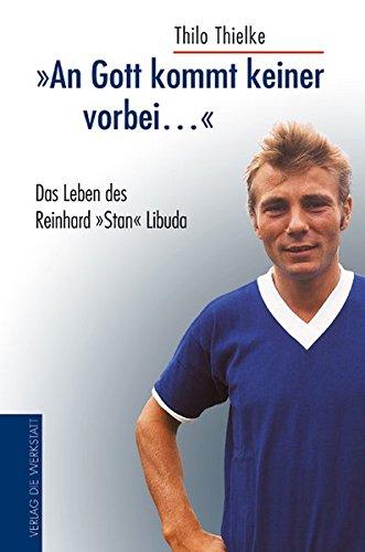 """""""An Gott kommt keiner vorbei..."""": Das Leben des Reinhard """"Stan"""" Libuda"""
