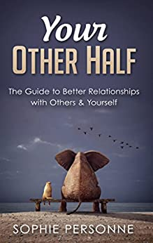 Book cover image for Your Other Half - The Guide to Better Relationships with Others & Yourself