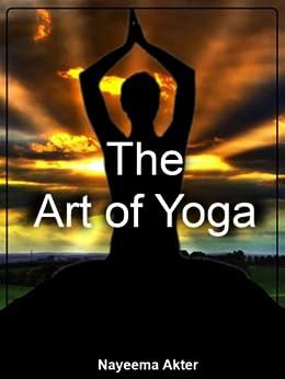 The Art of Yoga (English Edition) eBook: Nayeema Akter ...