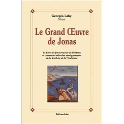 Le Grand Oeuvre de Jonas : Le livre de Jonas, traduit de l'hébreu et commenté d'après les renseignements de Kabbale et de l'Alchimie