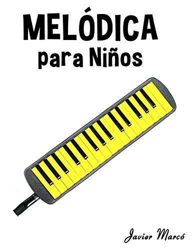 Melódica para Niños: Música Clásica, Villancicos de Navidad, Canciones Infantiles, Tradicionales y Folclóricas! por Javier Marcó