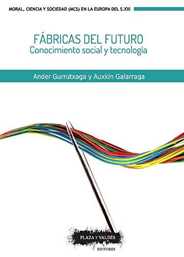 Fábricas del Futuro (Moral, Ciencia y Sociedad) por Ander Gurrutxaga