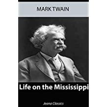 Life On The Mississipi (Illustrated) (English Edition)