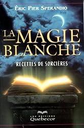 La Magie blanche, tome 1 : Recettes de sorcières