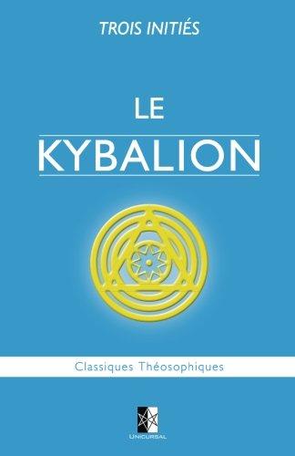 Le Kybalion: tude sur la Philosophie Hermtique de l'Ancienne gypte & Grce