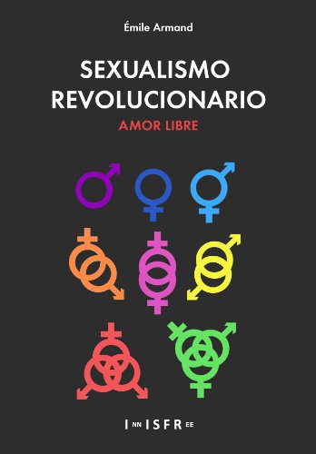 SEXUALISMO REVOLUCIONARIO. AMOR LIBRE (Anarquismo Individualista nº 2) por Émile Armand