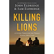 Killing Lions: A Guide Through the Trials Young Men Face by Eldredge, John, Eldredge, Samuel (2014) Hardcover
