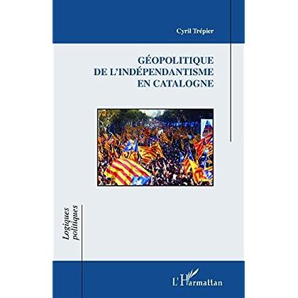 Géopolitique de l'indépendantisme en Catalogne (Logiques politiques)