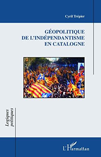 Géopolitique de l'indépendantisme en Catalogne (Logiques politiques) par Cyril Trépier