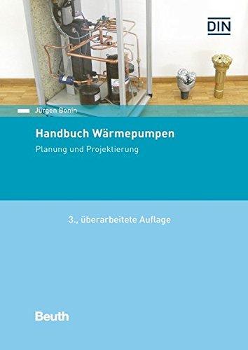 Handbuch Wärmepumpen: Planung und Projektierung (Beuth Praxis)