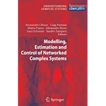 Modelling, Estimation and Control of Networked Complex Systems (Understanding Complex Systems)
