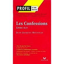 Profil - Rousseau (Jean-Jacques) : Les Confessions (Livres I à IV) : Analyse littéraire de l'oeuvre (Profil d'une Oeuvre)