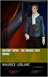 Arsène Lupin : The Bridge that Broke (English Edition)