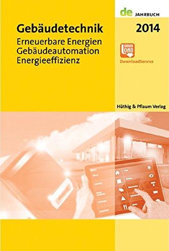 Gebäudetechnik 2014: Erneuerbare Energien, Gebäudeautomation, Energieeffizienz: Erneuerbare Energien-Gebäudeautomation-Energieffizienz (de-Jahrbuch) -