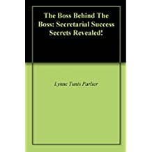 The Boss Behind The Boss: Secretarial Success Secrets Revealed! (English Edition)