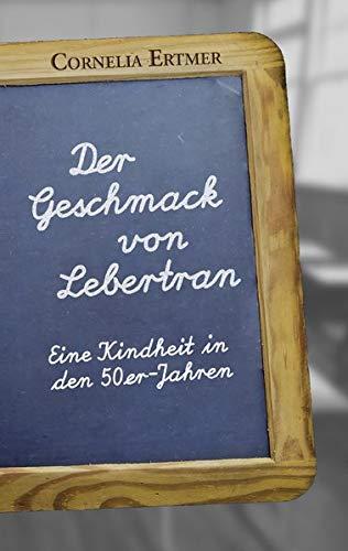 Buchseite und Rezensionen zu 'Der Geschmack von Lebertran: Eine Kindheit in den 50er-Jahren' von Cornelia Ertmer