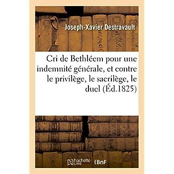 Cri de Bethléem pour une indemnité générale, et contre le privilège, le sacrilège, le duel: , les paradoxes encyclopédiques, le philosophisme, avec trois épt^res en vers