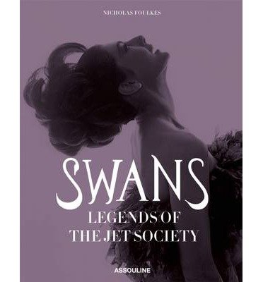 [(Swans, Legends of the Jet Society)] [Author: Nick Foulkes] published on (October, 2013)