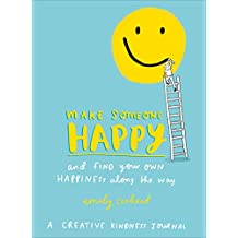 Make Someone Happy and Find Your Own Happiness Along the Way: A Creative Kindness Journal