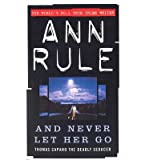 [(And Never Let Her Go)] [ By (author) Ann Rule ] [December, 2000]