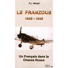 Le Franzous : Un Français dans la chasse Russe 1942-1945