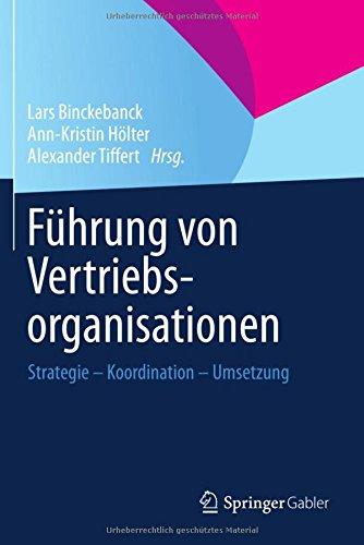 Führung von Vertriebsorganisationen: Strategie - Koordination - Umsetzung
