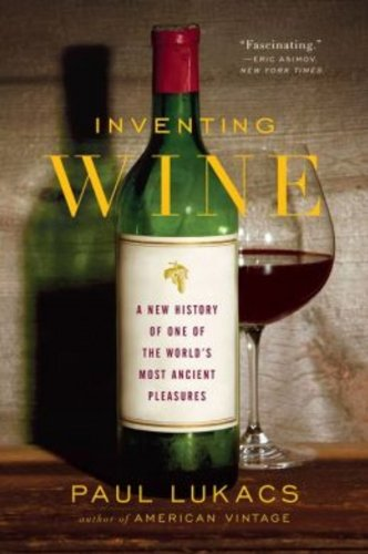 Inventing Wine: A New History of One of the World's Most Ancient Pleasures por Paul Lukacs