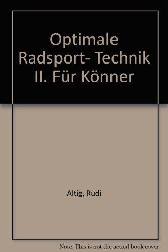 Optimale Radsport- Technik II. Für Könner