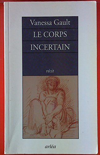 Le Corps Incertain. Recit.