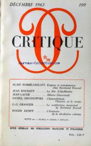 CRITIQUE [No 199] du 01/12/1963 - A. ROBBE-GRILLER - RAYMOND ROUSSEL - J. ROUDAUT - LA FETE D'APOLLINAIRE - J. LAUDE - ALBERTO GIACOMETTI - D. GROJNOWSKI - CHATEAUBRIAND - G.G. GRANGER - BERTRAND RUSSELL - R. KEMPF - LA REVOLUTION CUBAINE - J. BECARUD - M. CRANAKI ET P. MAHILLON.