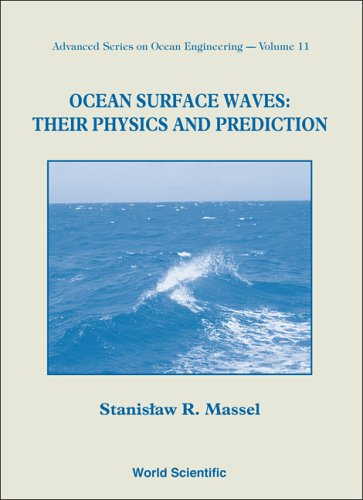 Ocean Surface Waves: Their Physics And Prediction (Advanced Series On Ocean Engineering)