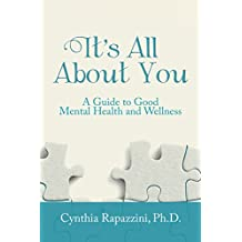 It's All About You: A Guide to Good Mental Health and Wellness (English Edition)