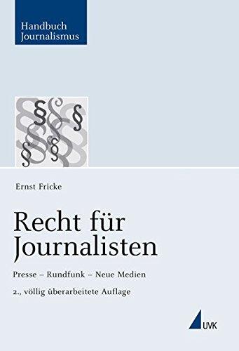 Recht für Journalisten: Presse - Rundfunk - Neue Medien (Handbuch Journalismus)