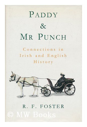 Paddy and Mr. Punch: Connections in Irish and English History by R. F. Foster (1994-05-03)