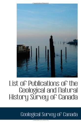 List of Publications of the Geological and Natural History Survey of Canada