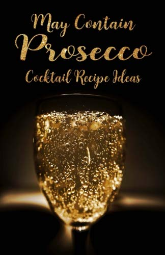 "May Contain Prosecco Cocktail Recipe Ideas: Prosecco Lovers Journal, Blank Paperback Notebook 5.5"" x 8.5\"" 100 pages with glossy soft cover"