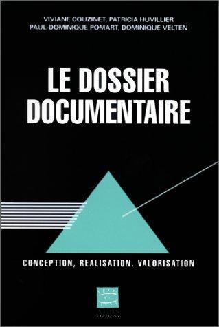LE DOSSIER DOCUMENTAIRE. Conception, réalisation, valorisation par Viviane Couzinet, Patricia Huvillier, Paul-Dominique Pomart, Dominique Velten