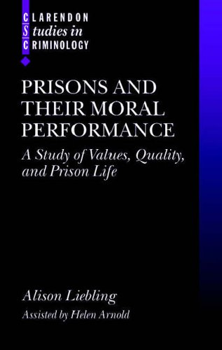 Prisons and Their Moral Performance: A Study of Values, Quality, and Prison Life (Clarendon Studies in Criminology)
