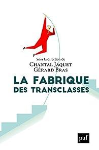 La fabrique des transclasses par Chantal Jaquet