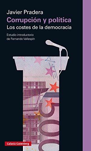 Corrupción y política: Los costes de la democracia (Ensayo) por Javier Pradera