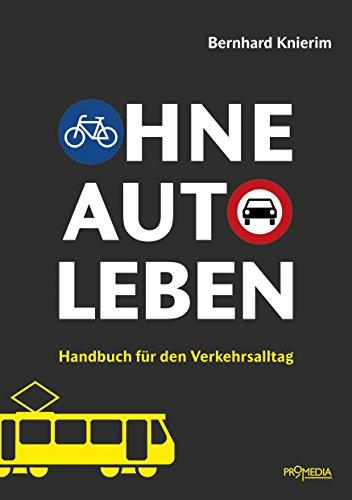Ohne Auto leben: Handbuch für den Verkehrsalltag