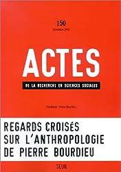 Actes de la recherche en sciences sociales, numéro 150 : Regards croisés sur l'anthropologie de pierre Bourdieu