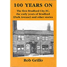 100 Years on: The First Bradford City, the Early Years of Bradford (Park Avenue) and Other Stories