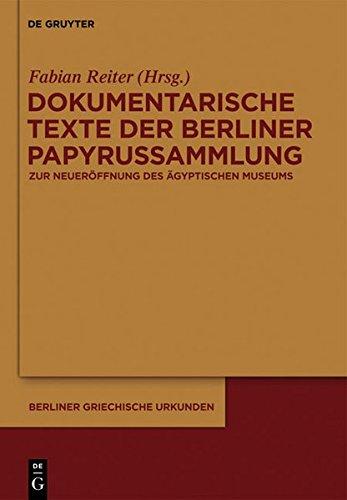 Dokumentarische Texte der Berliner Papyrussammlung aus ptolemäischer und römischer Zeit: Zur Wiedereröffnung des Neuen Museums (Berliner Griechische Urkunden, Band 20)