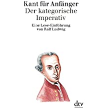 Kant für Anfänger: Der kategorische Imperativ